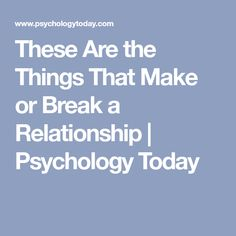 These Are the Things That Make or Break a Relationship   Psychology Today