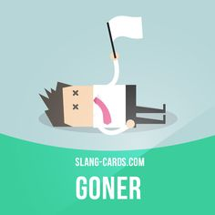 """Goner"" is someone who has died or is going to die soon.  Example: Paul is going to try to swim across the Pacific Ocean. Man, he's a goner!  #slang #saying #sayings #phrase #phrases #expression #expressions #english #englishlanguage #learnenglish #studyenglish #language #vocabulary #dictionary #grammar #efl #esl #tesl #tefl #toefl #ielts #toeic #englishlearning #goner #died"