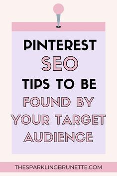 Pinterest SEO: How To Be Found By Your Ideal Audience On Pinterest - The Sparkling Brunette