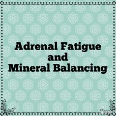 Adrenal Fatigue: The Effect of Mineral Imbalances and STRESS The Magnesium/Sodium ratio shows our adrenal health. It tells us what stage of adrenal fatigue you are in. There are 3 stages: alarm, re...