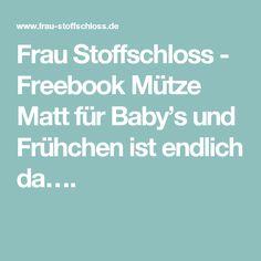 Frau Stoffschloss - Freebook Mütze Matt für Baby's und Frühchen ist endlich da….