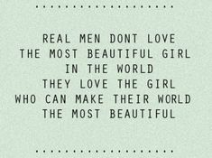 Google Image Result for http://jpegy.com/images/uploads/2012/06/real-men-dont-love-the-most-beautiful-girl-in-the-world.jpg