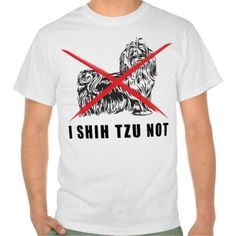 I SHIH TZU NOT FUNNY DOG SHIRT  LOL!  Love it!