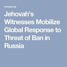Jehovah's Witnesses Mobilize Global Response to Threat of Ban in Russia