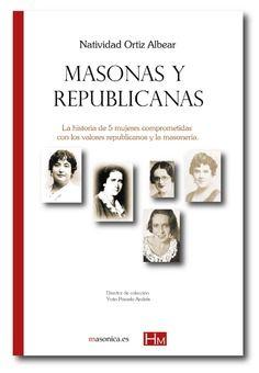 MASONAS Y REPUBLICANAS un libro de Natividad Ortiz Albear. Cinco mujeres masonas que además confluyeron como tales en la Segunda República.