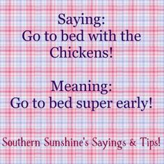 Southernism - go to bed with the chicken...
