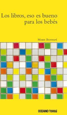 "Marie Bonnafé. ""Los libros, eso es bueno para los bebés"". Editorial Océano Travesía Conte, Storytelling, Periodic Table, Ebooks, Children's Library, Books, Read And Write, Children's Books, Essayist"