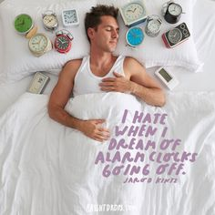 """I hate when I dream of alarm clocks going off."" - Jarod Kintz"