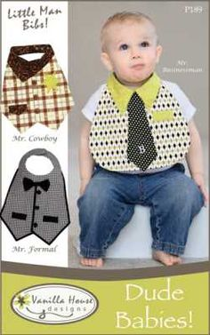 Dude Babies    These baby bibs are not your everyday bibs. He'll be the cutest baby in the restaurant or at the party in one of the three versions - Mr. Businessman, Cowboy or Formal Attire. Bibs fit babies size 6 - 18 months.