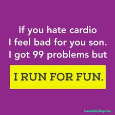 If you hate cardio, I feel bad for you son. I got 99 problems, but I RUN FOR FUN! I Hate Running, Running Humor, Running Quotes, Running Workouts, Running Tips, Fitness Motivation, Running Motivation, Fitness Quotes, Fitness Tips