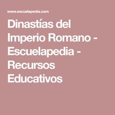 Dinastías del Imperio Romano - Escuelapedia - Recursos Educativos