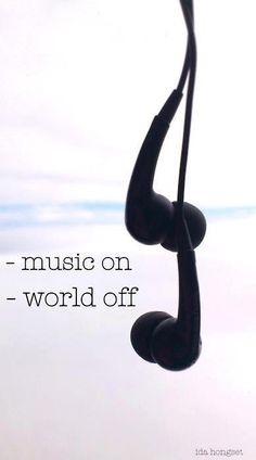 Music on. World off. ♥♫♫♥♫♥♫♫♥J