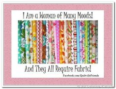 I am a Woman of Many Moods!  And they ALL Require Fabric!