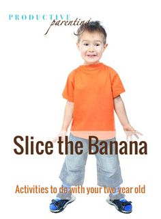 Productive Parenting: Preschool Activities - Slice the Banana - Early Two-Year Old Activities