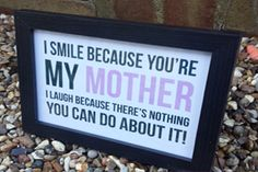 I Smile Because You're My Mother Print and Black Frame