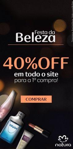 40%OFF em todo o site na primeira compra. Use o cupom 40FESTADABELEZA antes de finalizar a compra. Válido até domingo dia 02/abr na rede.natura.net/espaco/mabelcalim.