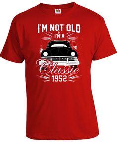 65th Birthday T Shirt Personalized TShirt Birthday Present For Men Custom Gift Bday I'm Not Old I'm A Classic 1952 Birthday Mens Tee DAT-871