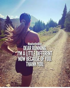 Dear Running, I'm a little different now because of you. Thanks.