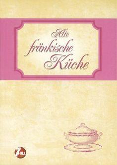 Neue Regionenküche: Alte fränkische Küche von -, http://www.amazon.de/dp/3833159510/ref=cm_sw_r_pi_dp_UzoZqb0WGYE7C