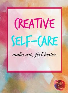 Creative Self Care - how to use simple art techniques to release and transform feelings.