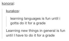 Unless you can speak all the ones they teach in school... Like German, French, Spanish and some Russian...