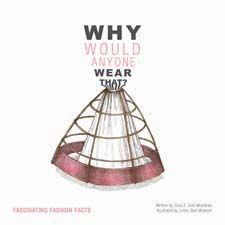 Why Would Anyone Wear That? Fascinating Fashion Facts by Celia Stall-Meadows INTELLECT BOOKS