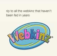 Yeah.. I never really got into Webkinz, but I remember having a few and being very fond of them