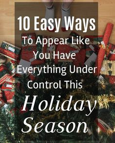 10 Easy Ways to Appear Like you Have Everything Under Control This Holiday Season - www.Xperimentsinliving.com