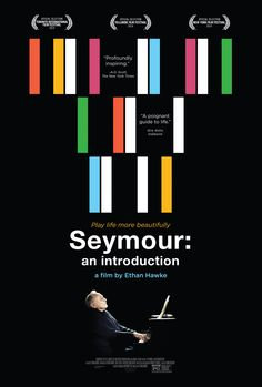 'Seymour: An Introduction': (2015, Dir Ethan Hawke) -- Pianist Seymour Bernstein, who gave up performing for teaching, discusses his passion for music and his philosophy of life.