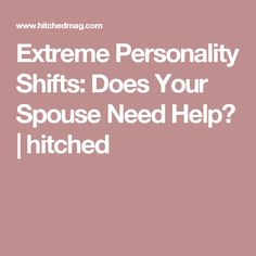 Extreme Personality Shifts: Does Your Spouse Need Help? | hitched