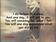 karma...For so many of you people that are no longer in my life....INSTANT KARMA is gonna get you