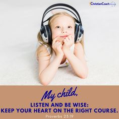 My child, listen and be wise: Keep your heart on the right course. Proverbs 23:19 #godlyquotes #scriptureoftheday #CCInstitute Proverbs 23, Christian Life Coaching, Life Coach Training, Scripture Of The Day, Quotes About God, Christian Quotes, Scriptures, Child, Heart