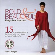Bold & Beautiful Easy-Sew Clothes: 15 Unstructured Designs That Fit and Flatter Every Shape, and Are Simple to Make Macmillan Publishers http://www.amazon.com/dp/1250023653/ref=cm_sw_r_pi_dp_b45mub09TR7ZX