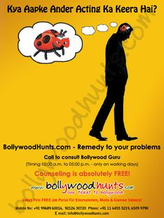 Kya Aapke Ander Acting Ka Keera Hai?  BollywoodHunts.com - Remedy to your problems Counseling is absolutely FREE!  For more details, visit: http://www.bollywoodhunts.com/Initiative.aspx  Best Regards, Team BollywoodHunts Phone: +91 - 11- 6455 5219, 6509 9790 Mobile: +91 - 99689 60016, 92126 30720 E mail: info@BollywoodHunts.com Visit us at:www.BollywoodHunts.com