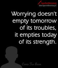 Das #Zitat zum Tag von der #TagesRandBemerkung: Worrying doesn't empty tomorrow of its troubles, it empties today of its strength, zum Thema #Quote