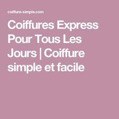 Coiffures Express Pour Tous Les Jours | Coiffure simple et facile