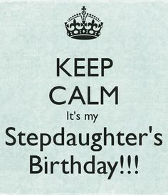 KEEP CALM It's my Stepdaughter's Birthday!!!