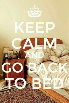 KEEP CALM AND GO BACK TO BED tjn