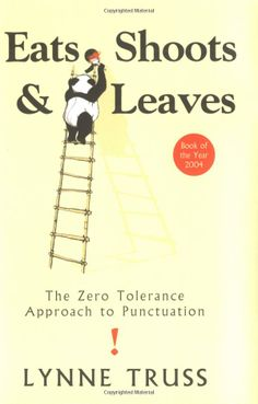Eats shoots and leaves: The Zero Tolerance Approach to Punctuation: Amazon.co.uk: Lynne Truss: Books