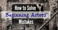 Ten common mistakes that beginning actors make and how to solve them.