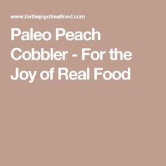 Paleo Peach Cobbler - For the Joy of Real Food