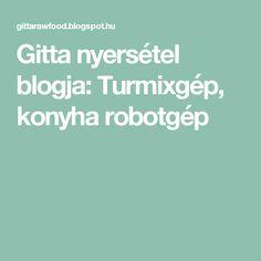 Gitta nyersétel blogja: Turmixgép, konyha robotgép
