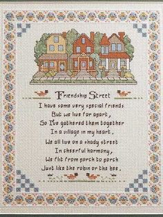 """Friendship Street"" Cross-Stitch ~~ ""I have some very special friends, But we live far apart, So I've gathered them together In a village in my heart.  We all live on a shady street In cheerful harmony, We flit from porch to porch Just like the robin or the bee.""   Remember a special friend with this saying stitched on 14-count Aida.   Skill Level: Intermediate"