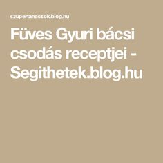 Füves Gyuri bácsi csodás receptjei - Segithetek.blog.hu