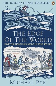 The Edge of the World: How the North Sea Made Us Who We Are by Michael Pye
