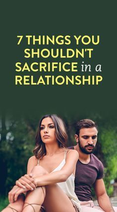 7 Things You Shouldn't Sacrifice In A Relationship