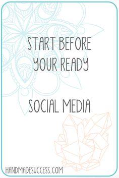 Start Before You're Ready Social Media   Handmade Success