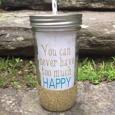 Mason Jar Tumbler - You Can Never Have Too Much Happy by SamIAmCreative on Etsy