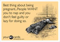 """71 Pregnancy Memes - """"The best thing about being pregnant.People WANT you to nap and you don't feel guilty or lazy for doing so. Funny Pregnancy Memes, Pregnancy Quotes, Pregnancy Hormones, Baby Boy, E Cards, Someecards, Tom Hardy, Just For Laughs, Mom And Dad"""