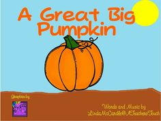 A Great  Big Pumpkin video Here's a little video about the life cycle of the pumpkin.  I hope your students will enjoy it.